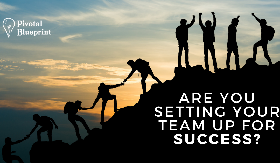 Are You Setting Your Team Up For Success Blog Header
