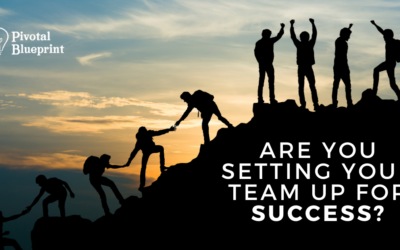 Are You Setting Your Team Up For Success?