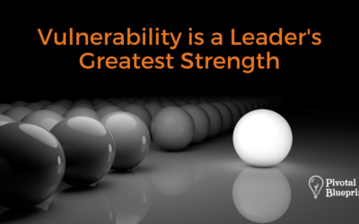 Vulnerability is a Leader's Greatest Strength