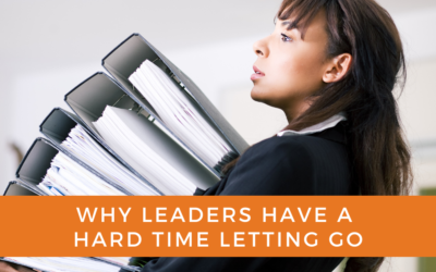 Why Leaders Have a Hard Time Letting Go