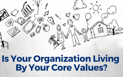 Is Your Organization Living By Your Core Values?