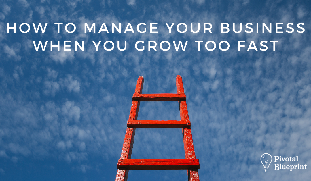 How to Manage Your Business When You Grow Too Fast Blog Header