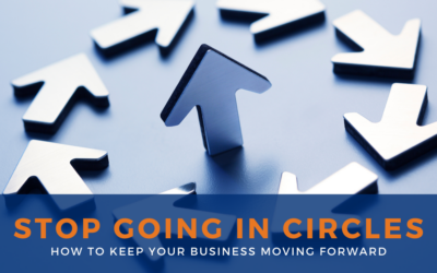 Stop Going in Circles: How to Move Your Business Forward