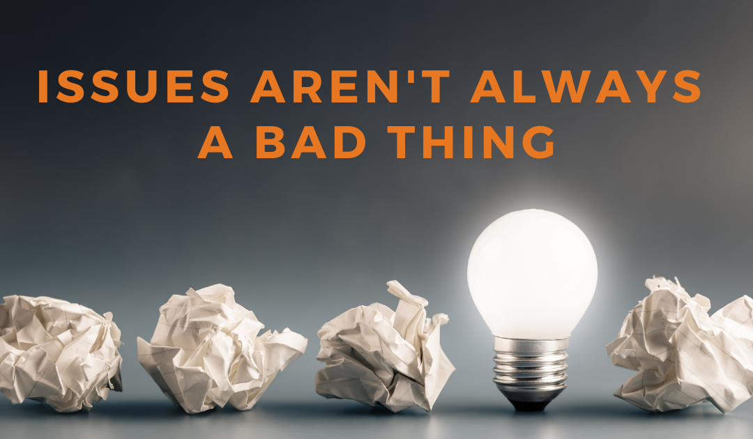Issues Aren't Always a Bad Thing Blog Image